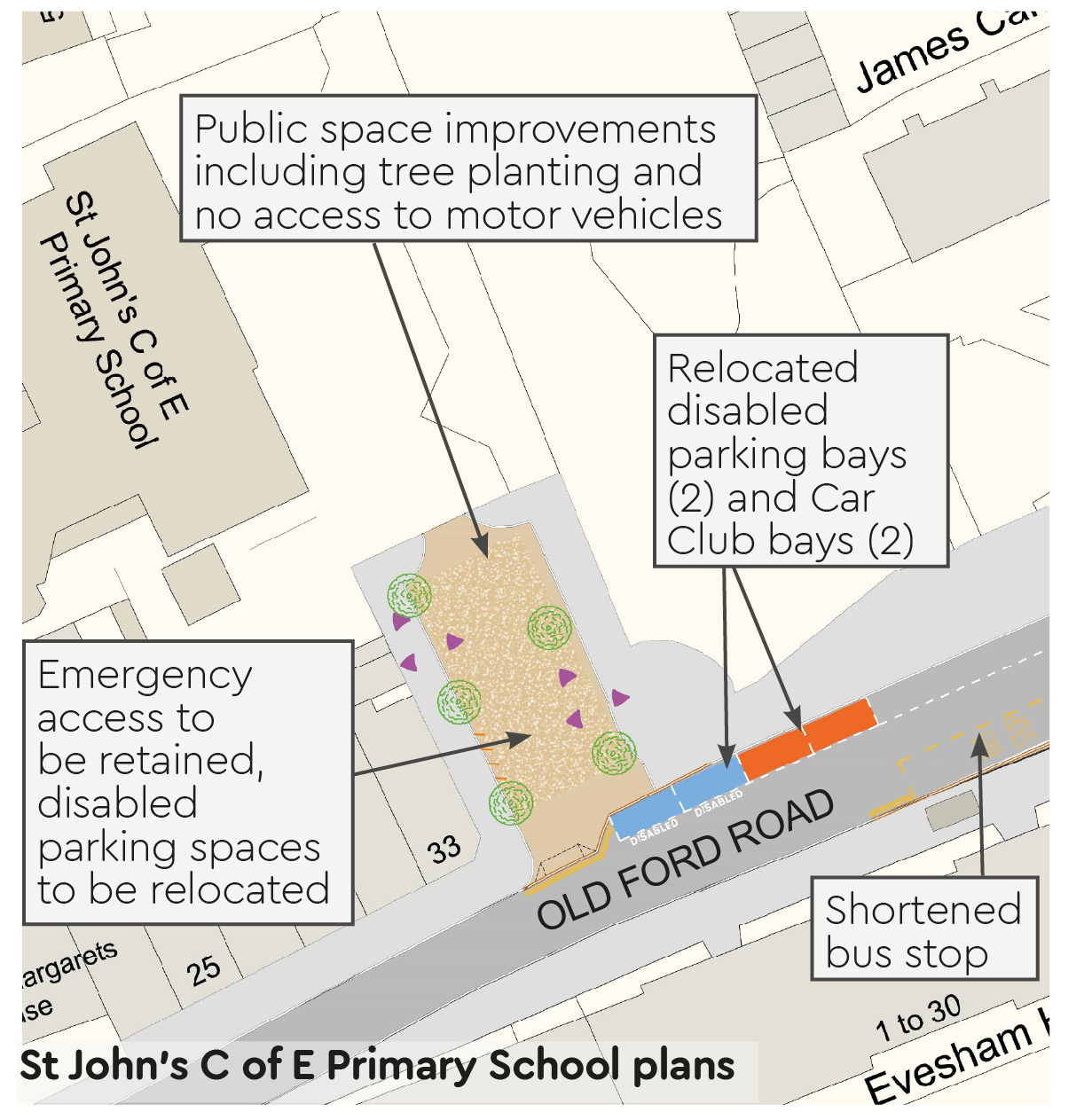St John's Church of England Primary School Plan: closure of Peel Grove from Old Ford Road, public space improvements including tree planting and emergency vehicle access to be retained, disabled parking relocated to Old Ford Road and 2 Car Club bays.