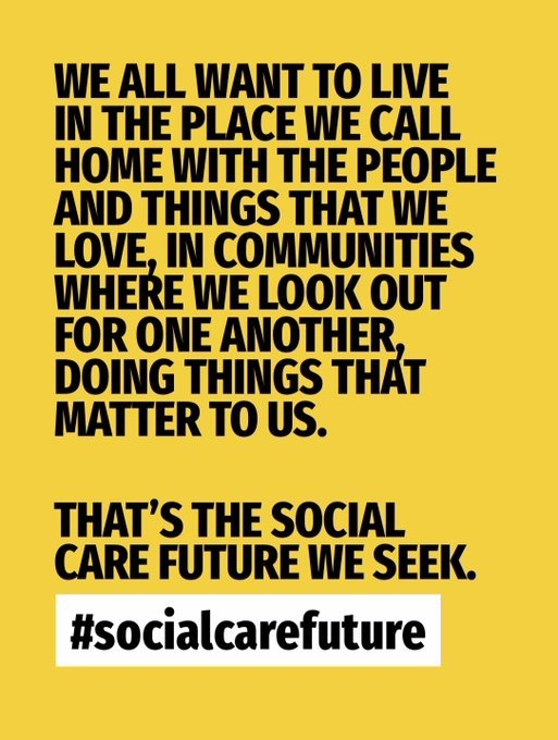 We all want to live in the place we call home with the people and things that we love, in communities where we look out for one another, doing things that matter to us. That's the social care future we seek. #socialcarefuture
