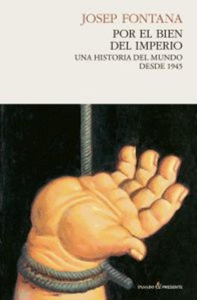 'Por el bien del imperio', Josep Fontana (Pasado y Presente, 2011)