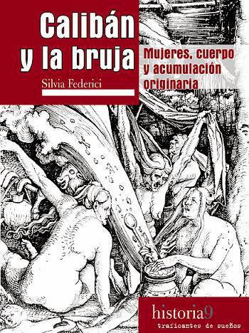 'Calibán y la bruja. Mujeres, cuerpo y acumulación originaria', Silvia Federici (Traficantes de Sueños, 2004)