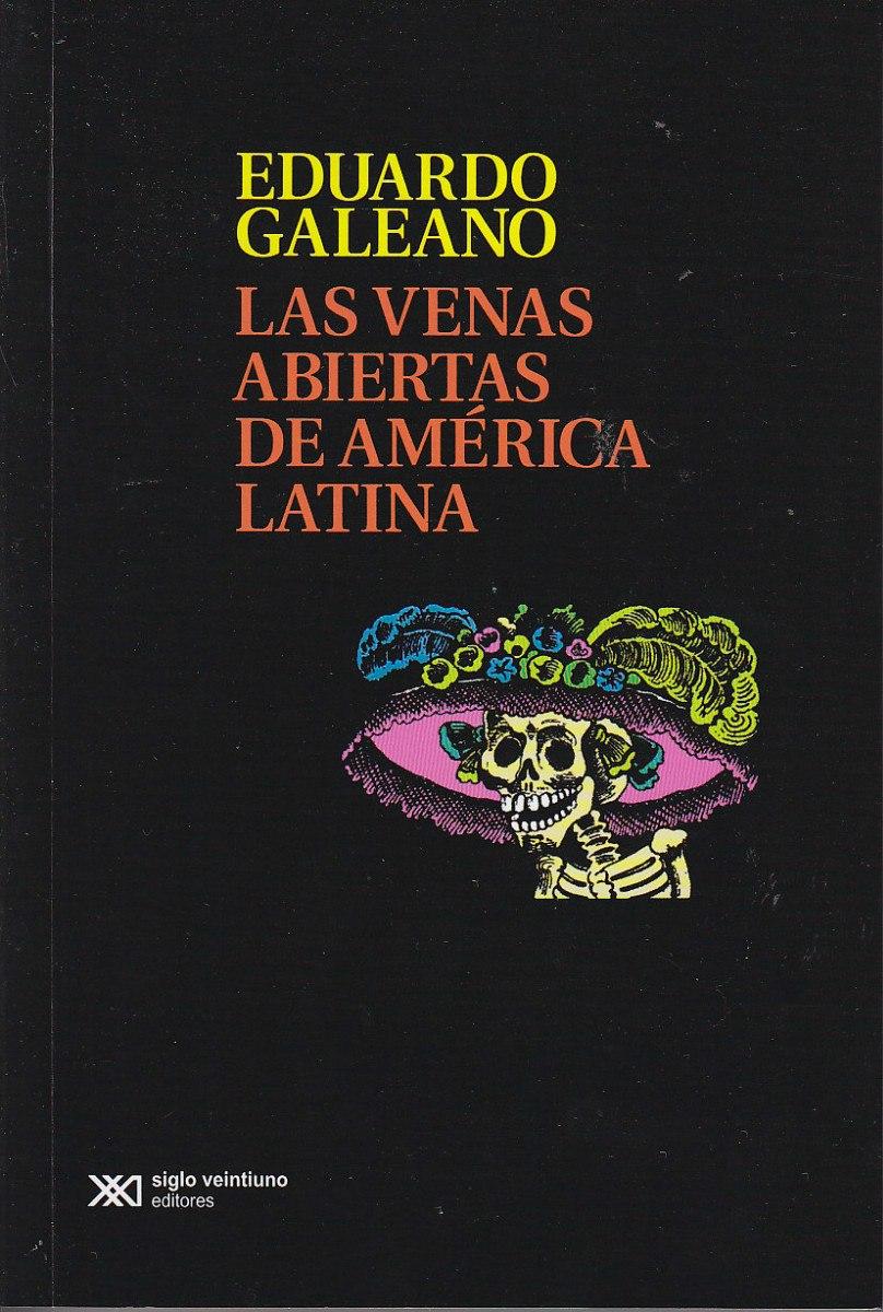 'Las venas abiertas de América Latina', Eduardo Galeano (Siglo XXI, 2003)
