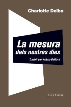 'La mesura dels nostres dies', de Charlotte Delbo (Club Editor)