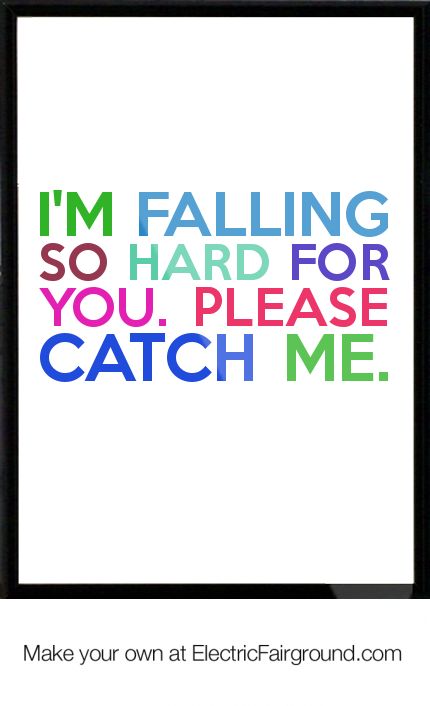 I'm falling so hard for you. Please catch me. Framed Quote