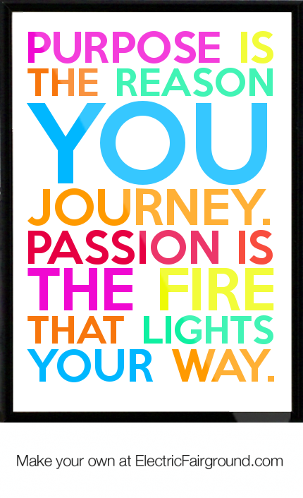 Purpose is the reason you journey. Passion is the fire that lights your way. Framed Quote