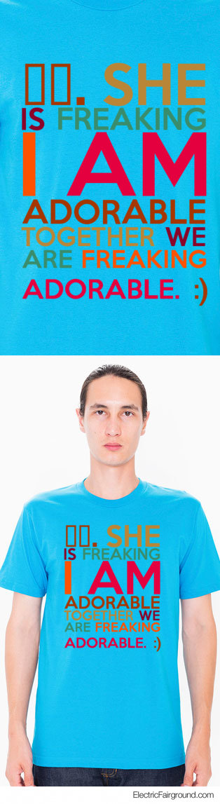 ⬅️. She is freaking I am adorable together we are freaking adorable. :)  Short Sleeve T-Shirt