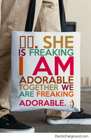⬅️. She is freaking I am adorable together we are freaking adorable. :)  Tote Bag