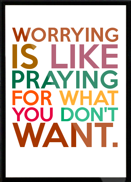 WORRYING IS LIKE PRAYING FOR WHAT YOU DON'T WANT. Framed Quote