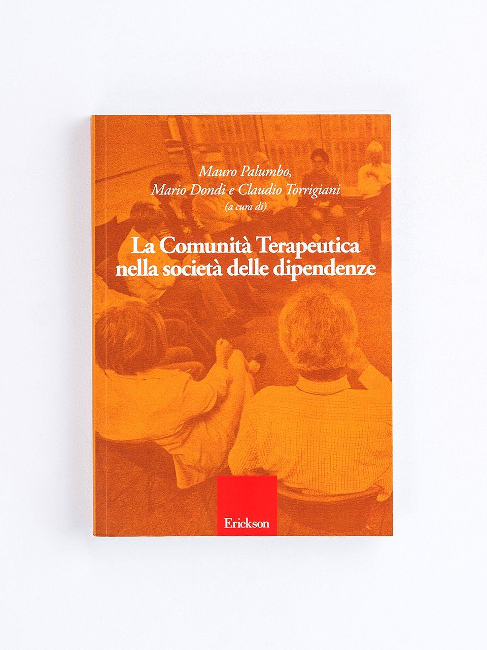 La Comunità Terapeutica nella società delle dipendenze - Lavoro di comunità - Erickson