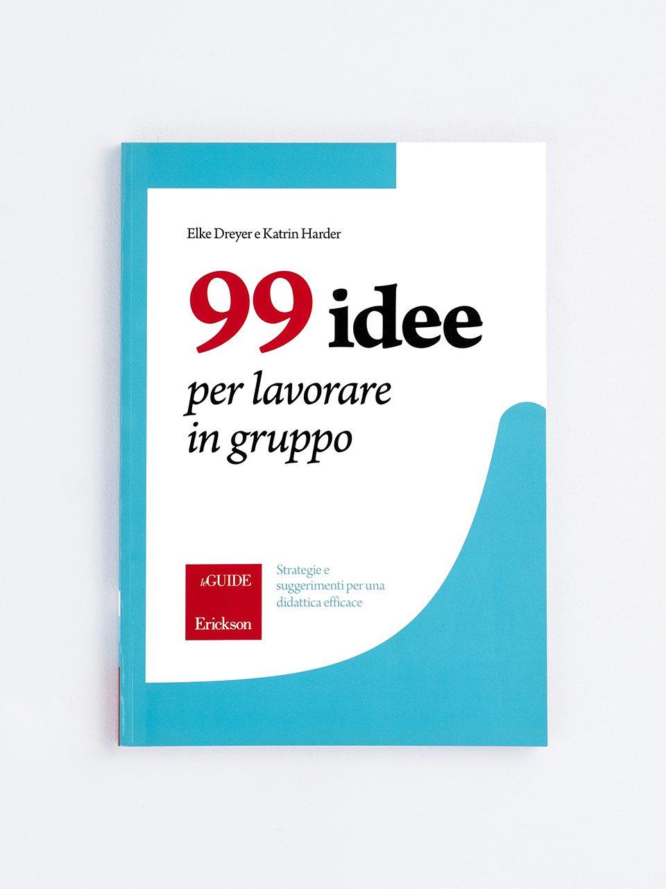 99 idee per lavorare in gruppo - 99 idee per fare esercizi in classe - Libri - Erickson