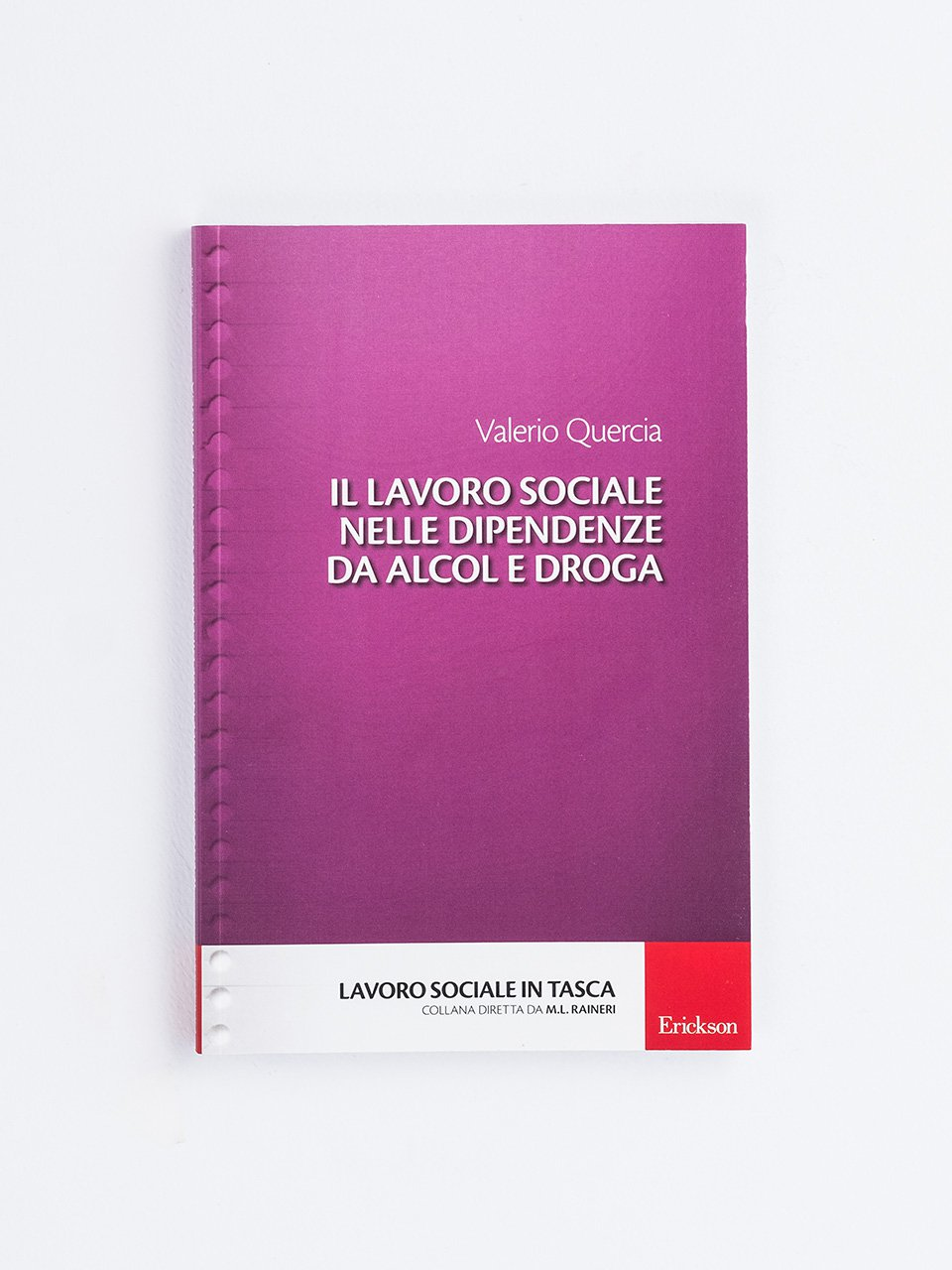 Il lavoro sociale nelle dipendenze da alcol e droga - Cosa funziona realmente nella didattica speciale e - Libri - Erickson