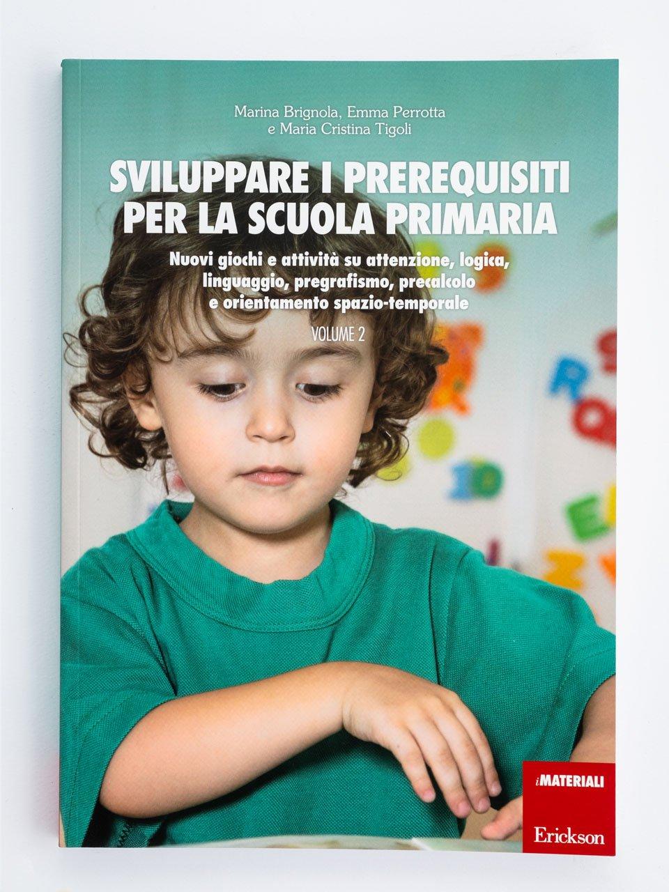 Sviluppare i prerequisiti per la scuola primaria - Volume 2 - Le proposte Erickson per i compiti-delle-vacanze - Erickson