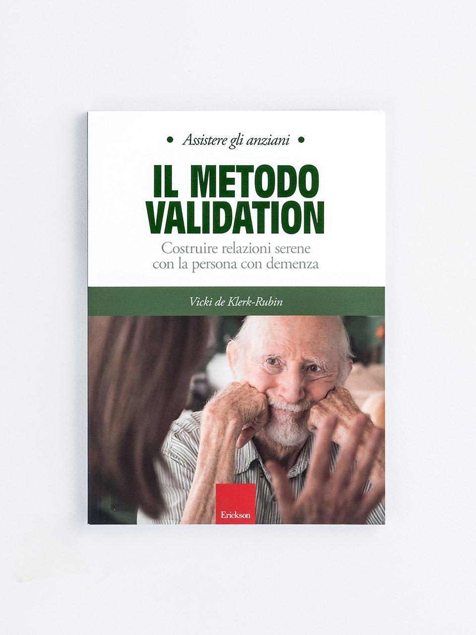 Assistere gli anziani - IL METODO VALIDATION - Nove principi per assistere gli anziani - Erickson
