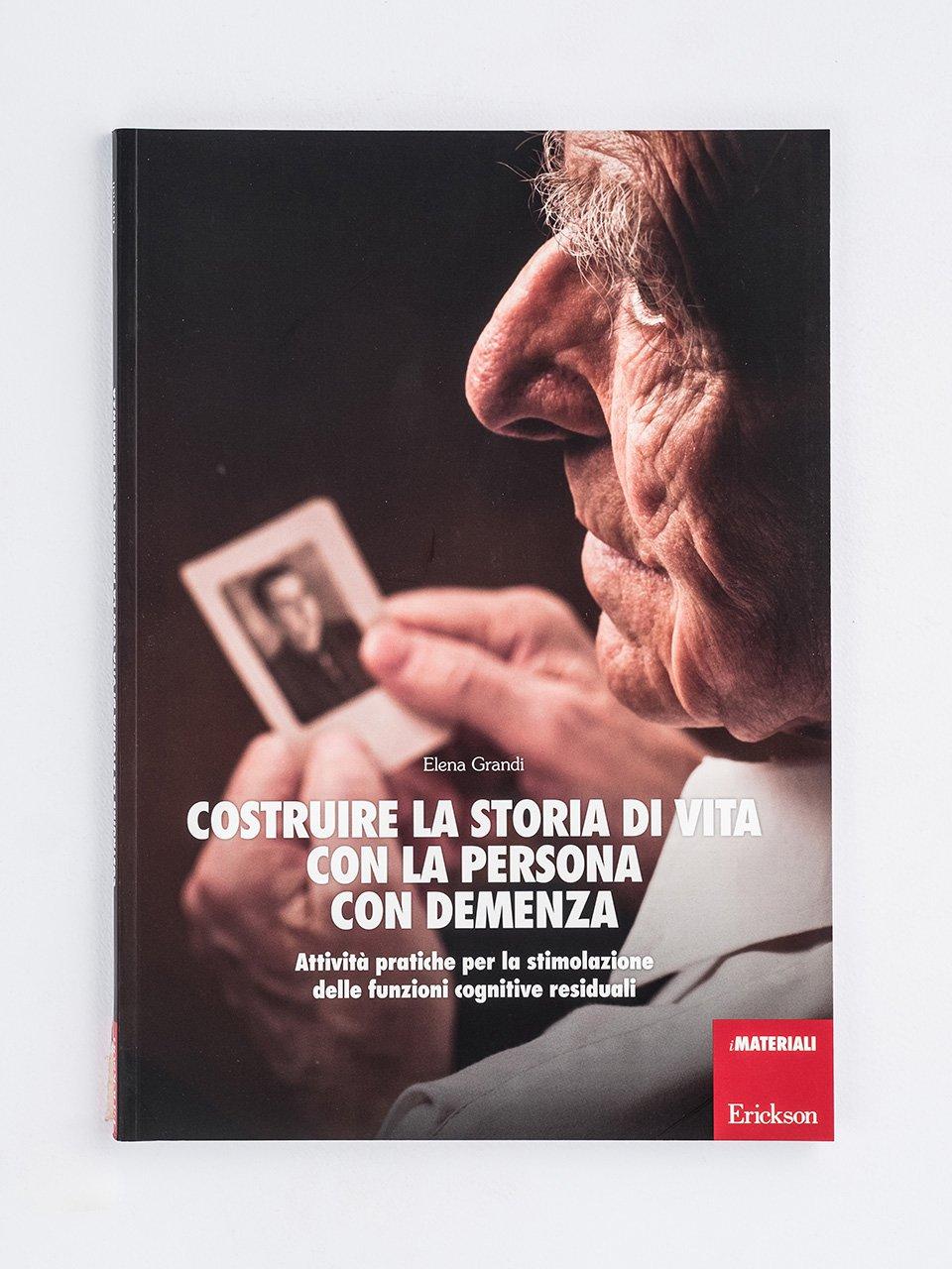 Costruire la storia di vita con la persona con demenza - Il Metodo Montessori e l'Alzheimer - Erickson