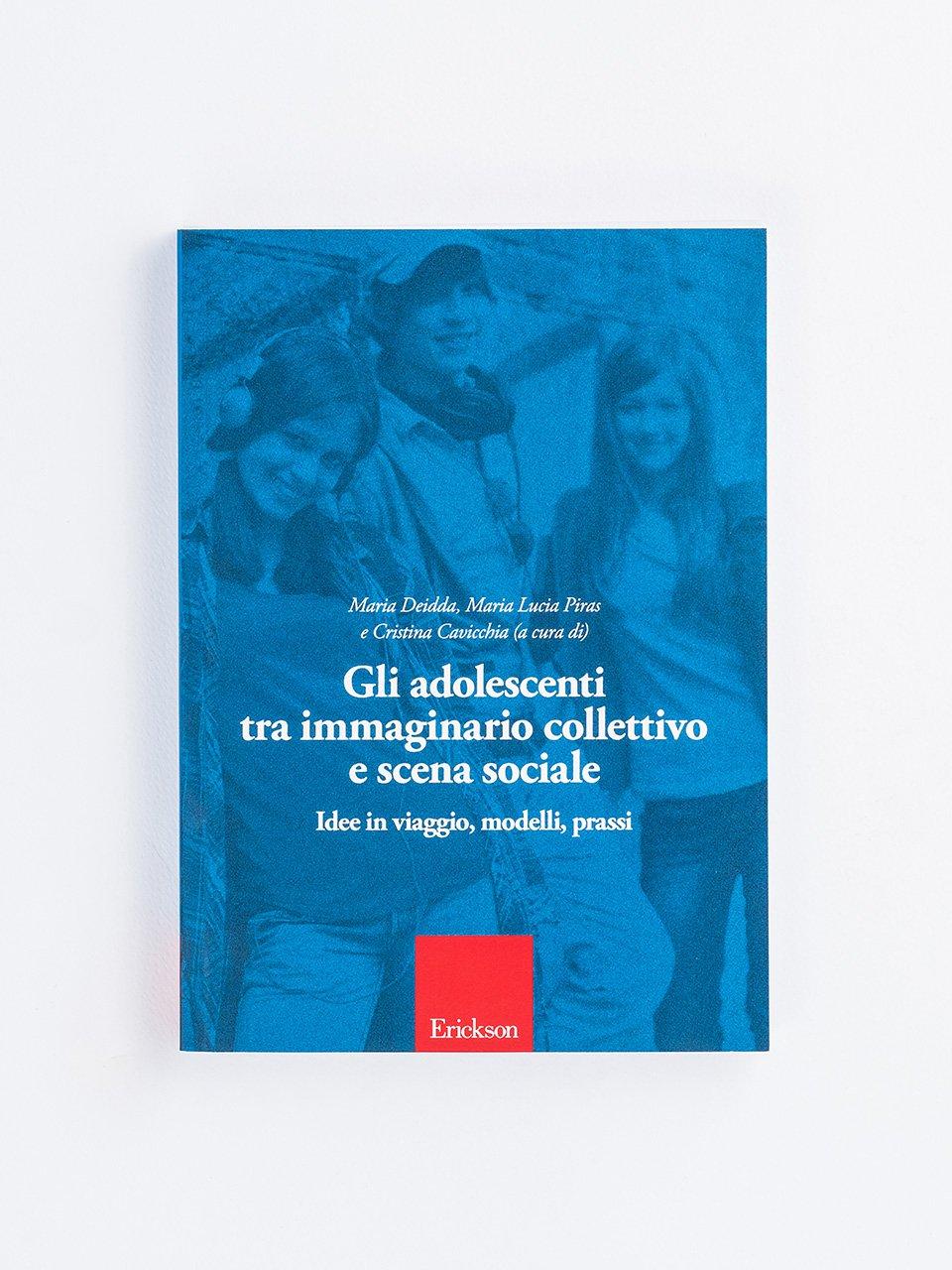 Gli adolescenti tra immaginario collettivo e scena sociale - Minori e famiglie - Erickson