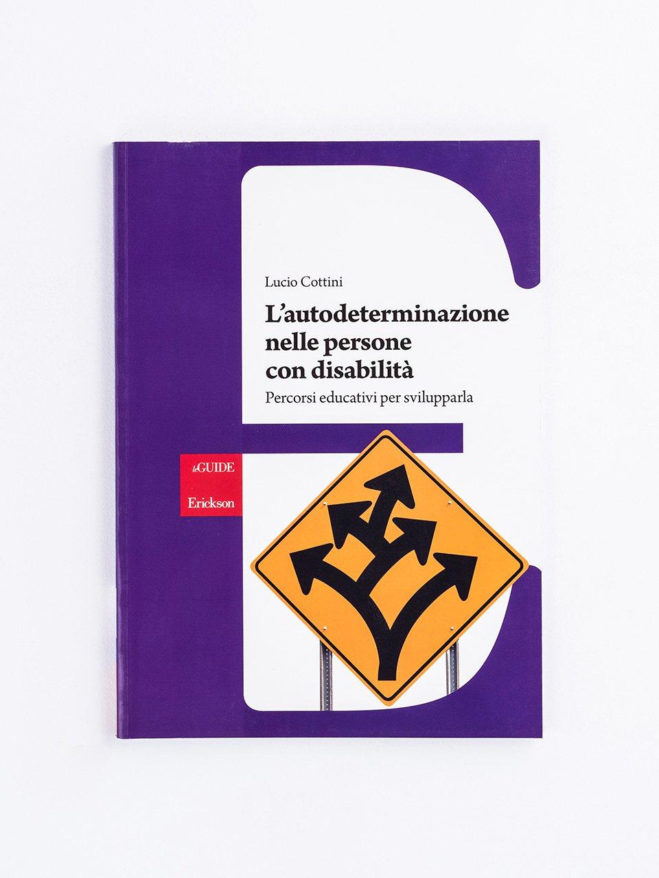 L'autodeterminazione nelle persone con disabilità - Potenziali di sviluppo e di apprendimento nelle di - Libri - Erickson