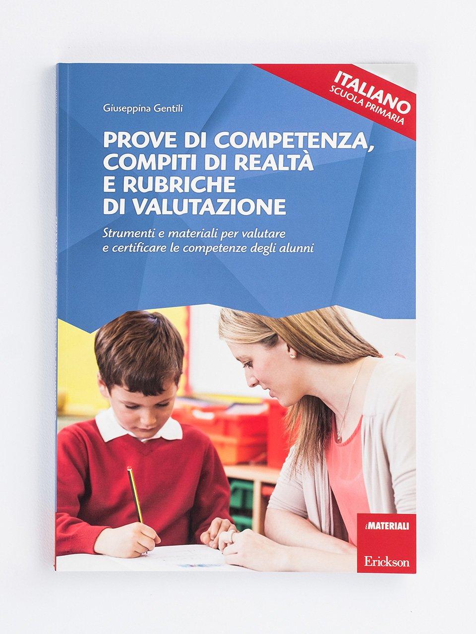 Prove di competenza, compiti di realtà e rubriche di valutazione - ITALIANO - SCUOLA PRIMARIA - Competenze e valutazione metodologica - Libri - Erickson