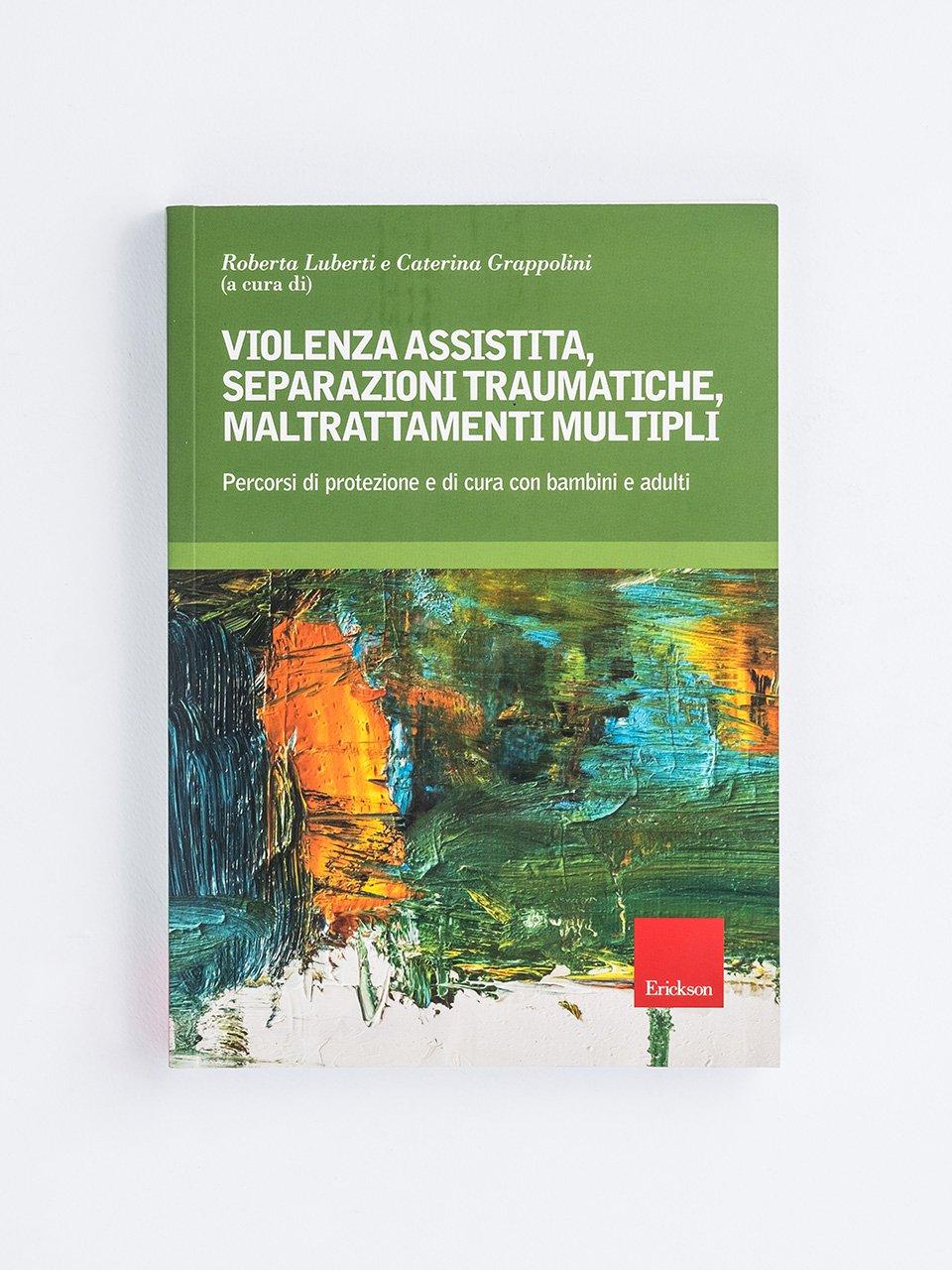 Violenza assistita, separazioni traumatiche, maltrattamenti multipli - Che genere di violenza - Libri - Erickson