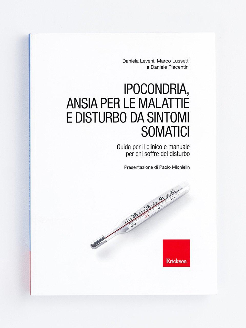 Ipocondria, Ansia per le malattie e Disturbo da sintomi somatici - Affrontare l'ipocondria - Erickson