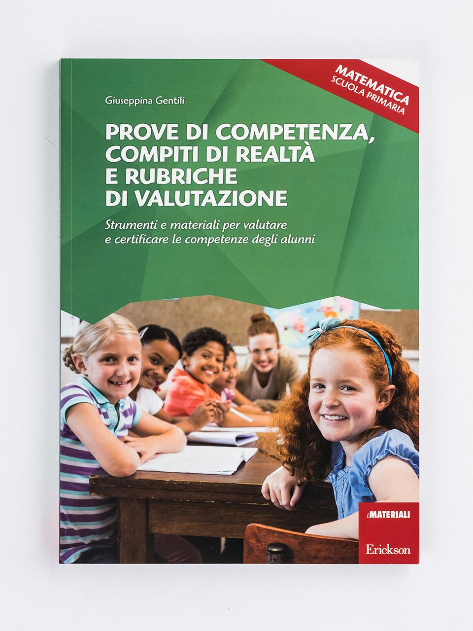 Prove di competenza, compiti di realtà e rubriche di valutazione - MATEMATICA - SCUOLA PRIMARIA - Giuseppina Gentili - Erickson
