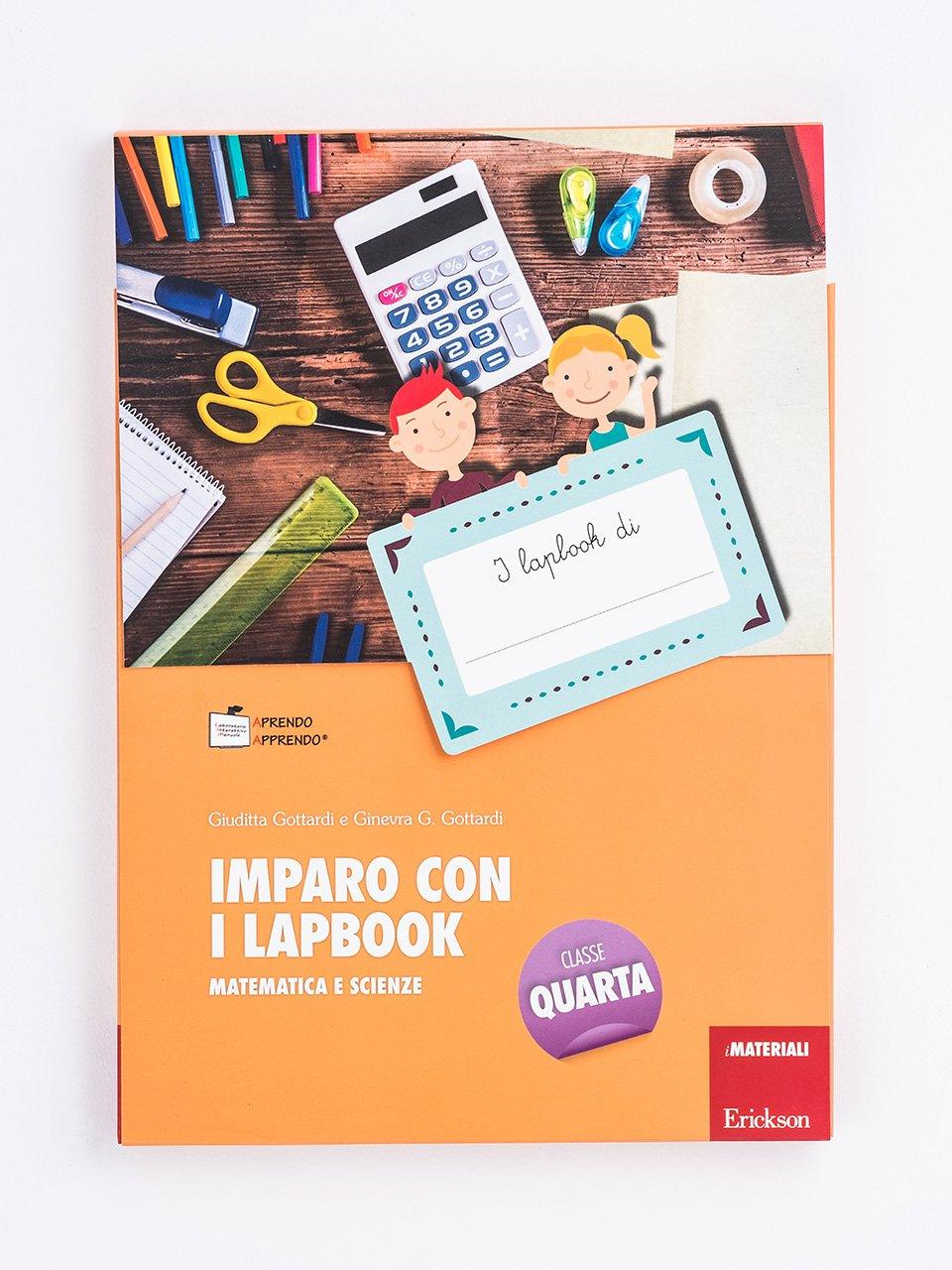 Imparo con i lapbook - Matematica e scienze - Classe quarta - Ginevra G. Gottardi - Erickson