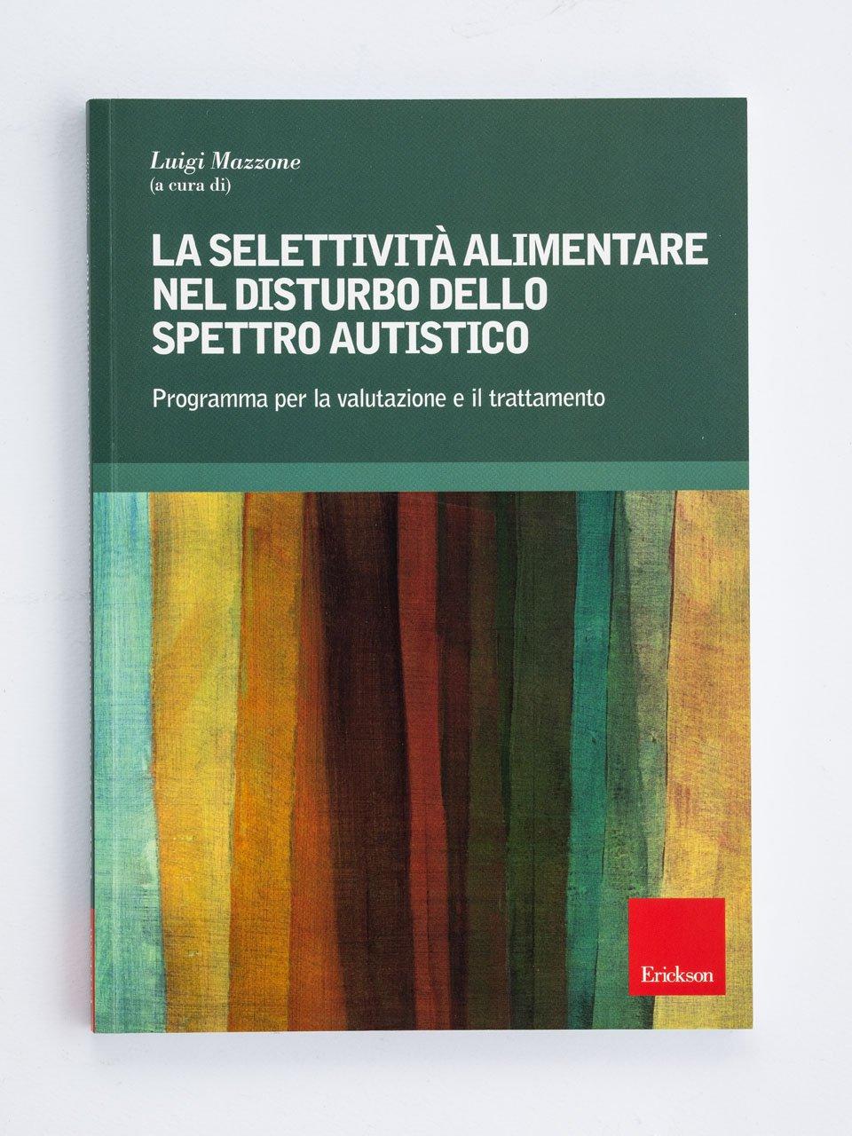 La selettività alimentare nel disturbo dello spettro autistico - Un mondo possibile - Libri - Erickson