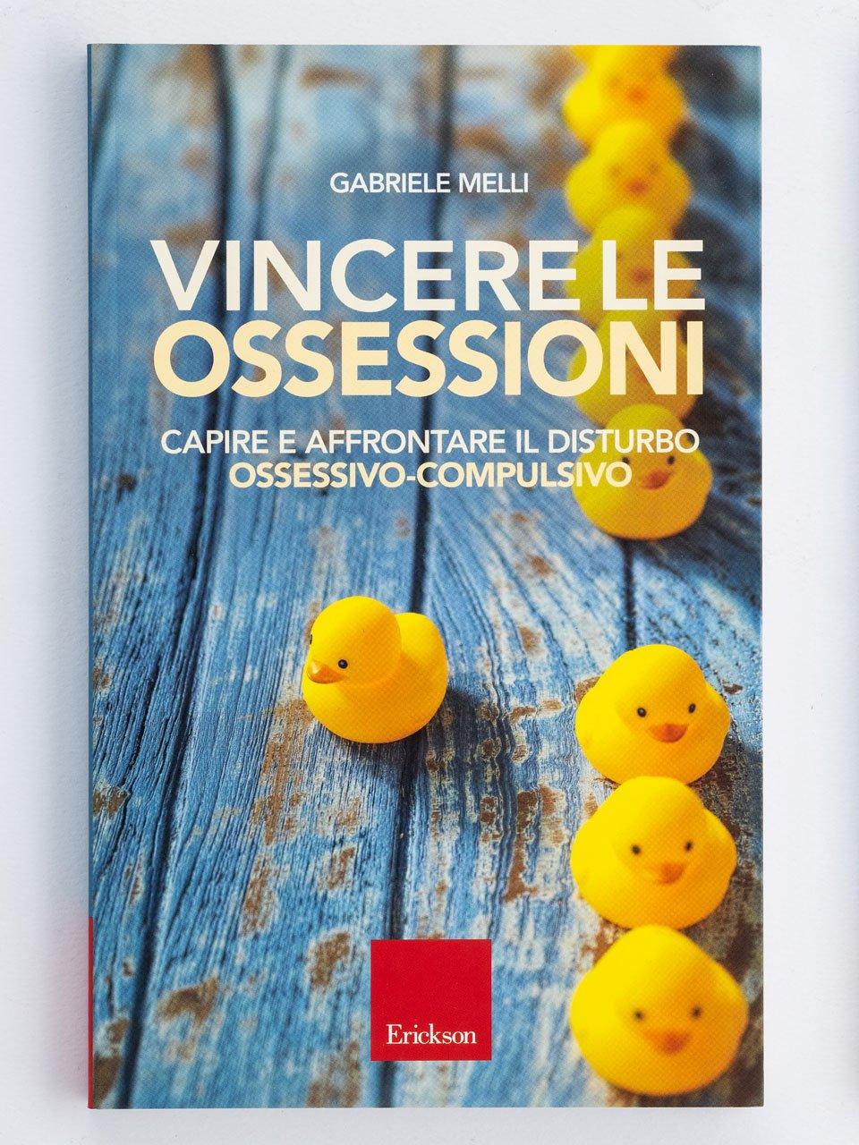 Vincere le ossessioni - Ipocondria, Ansia per le malattie e Disturbo da si - Libri - Erickson