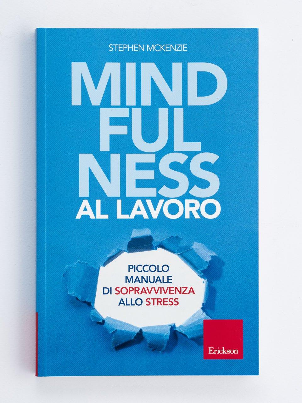 Mindfulness al lavoro - Migliorare la propria vita con la mindfulness - Erickson