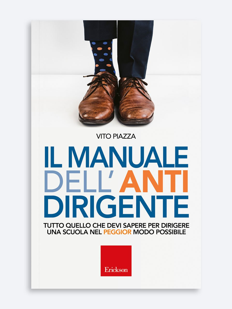 Il manuale dell'antidirigente - Lo psicologo tra i banchi - Libri - Erickson