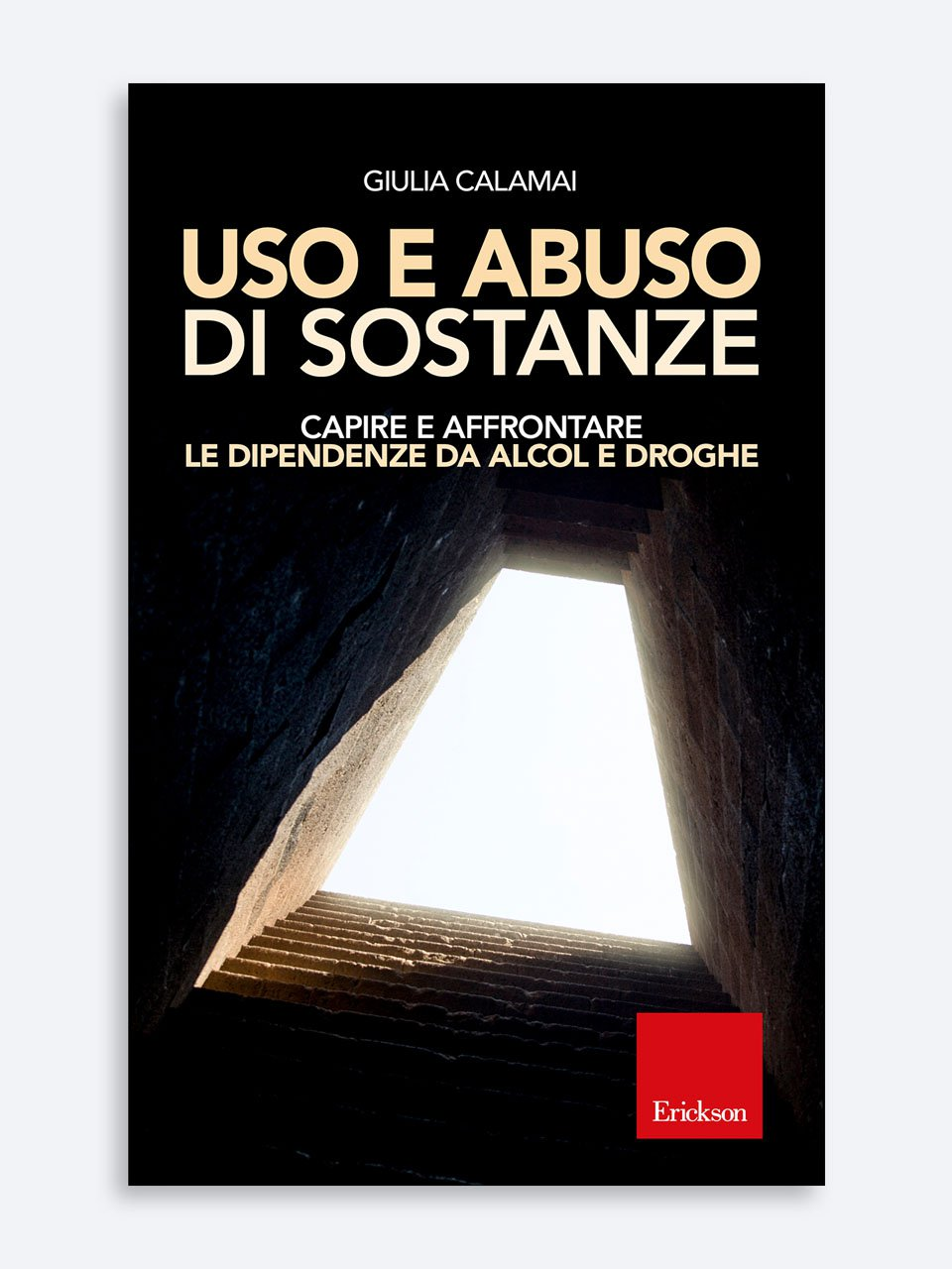 Uso e abuso di sostanze - Il lavoro sociale nelle dipendenze da alcol e drog - Libri - Erickson