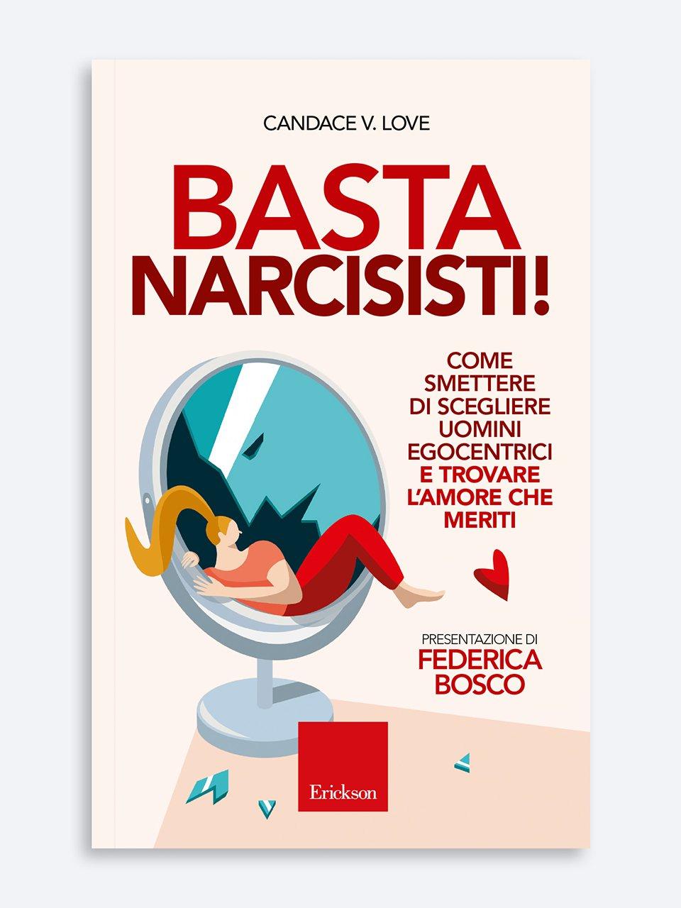 Basta narcisisti! - Quando il narcisismo è patologico - Erickson