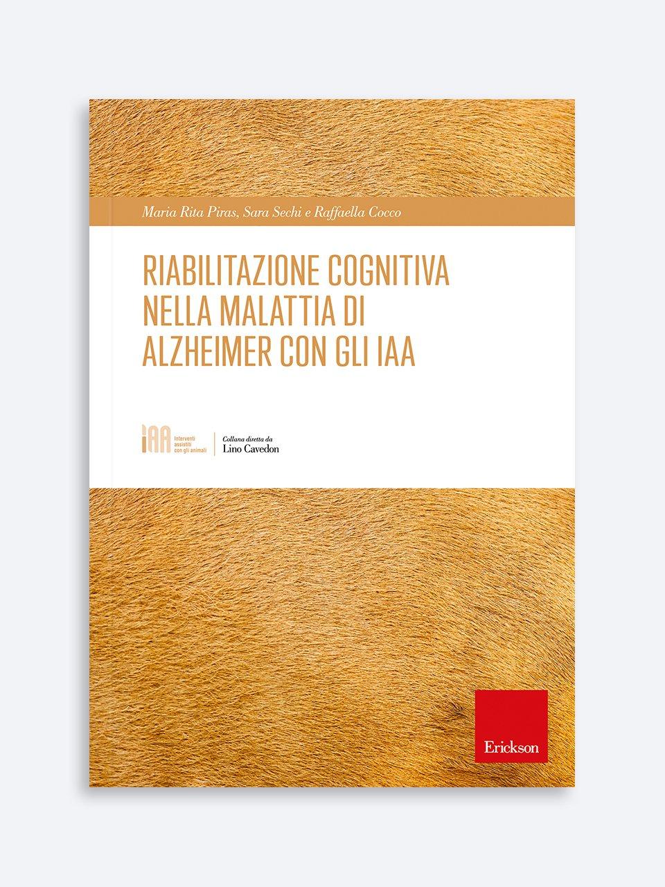 Riabilitazione cognitiva nella malattia di Alzheimer con gli IAA - La riabilitazione nella demenza grave - Libri - Erickson