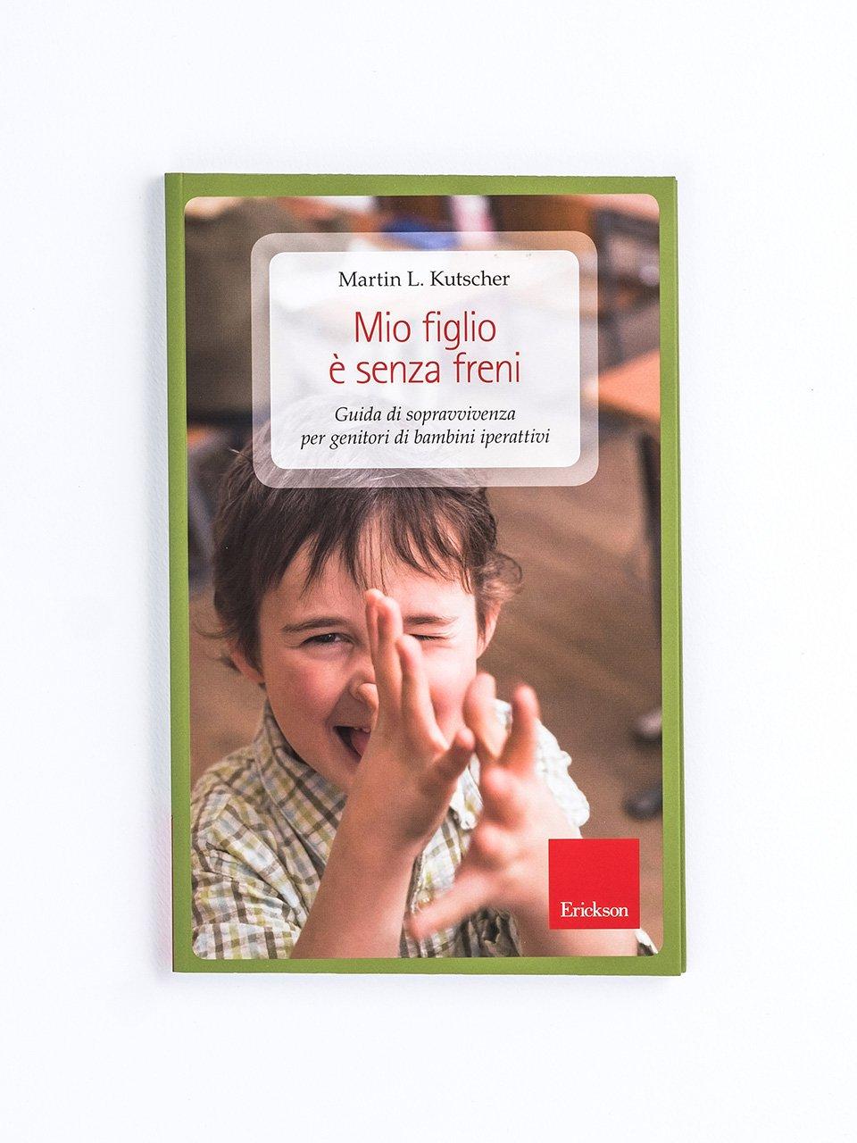 Mio figlio è senza freni - Il bambino con deficit di attenzione/iperattività - Libri - Erickson