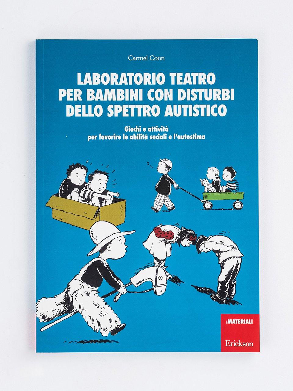 Laboratorio teatro per bambini con disturbi dello spettro autistico - Allenare le abilità socio-pragmatiche - Libri - Erickson