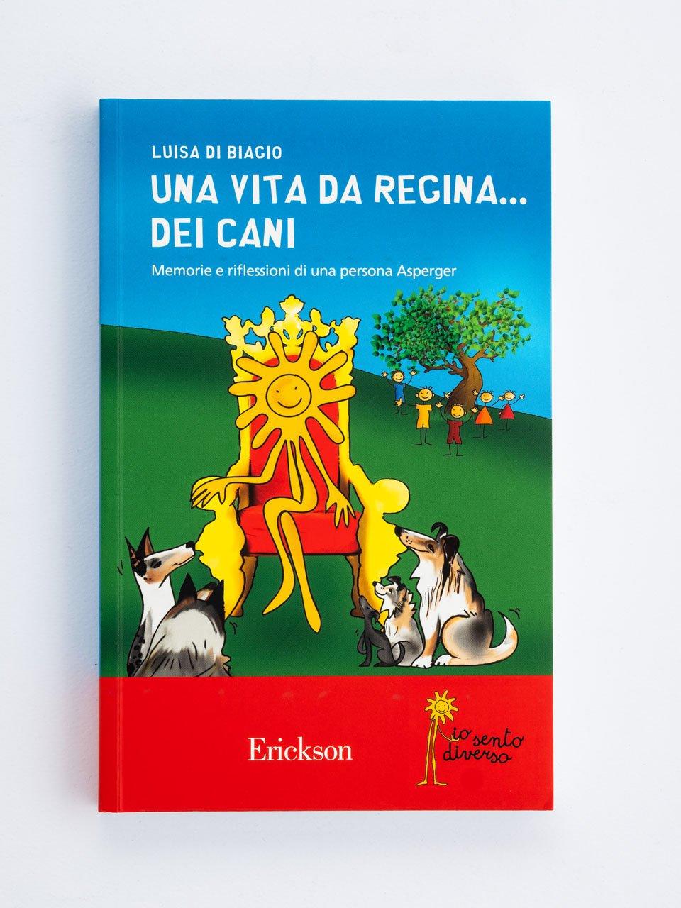 Una vita da regina... dei cani - Comunicazione e reciprocità sociale nell'autismo - Libri - Erickson