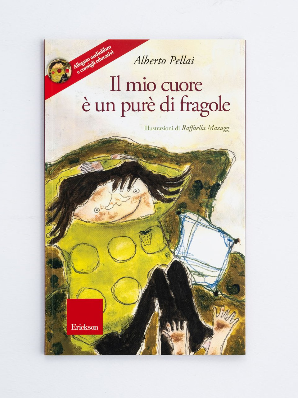 Il mio cuore è un purè di fragole - Alberto Pellai - Erickson