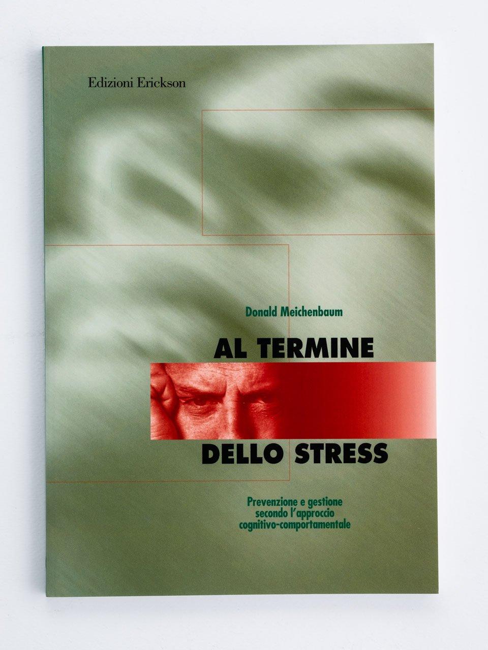 Al termine dello stress - Gestione dello Stress, Autocontrollo e Controllo degli Impulsi - Erickson