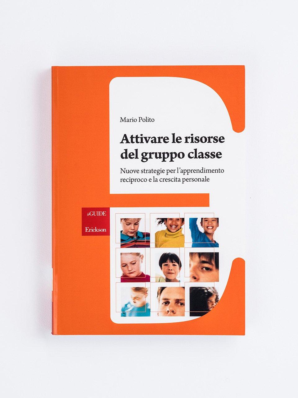 Attivare le risorse del gruppo classe - 99 idee per fare esercizi in classe - Libri - Erickson