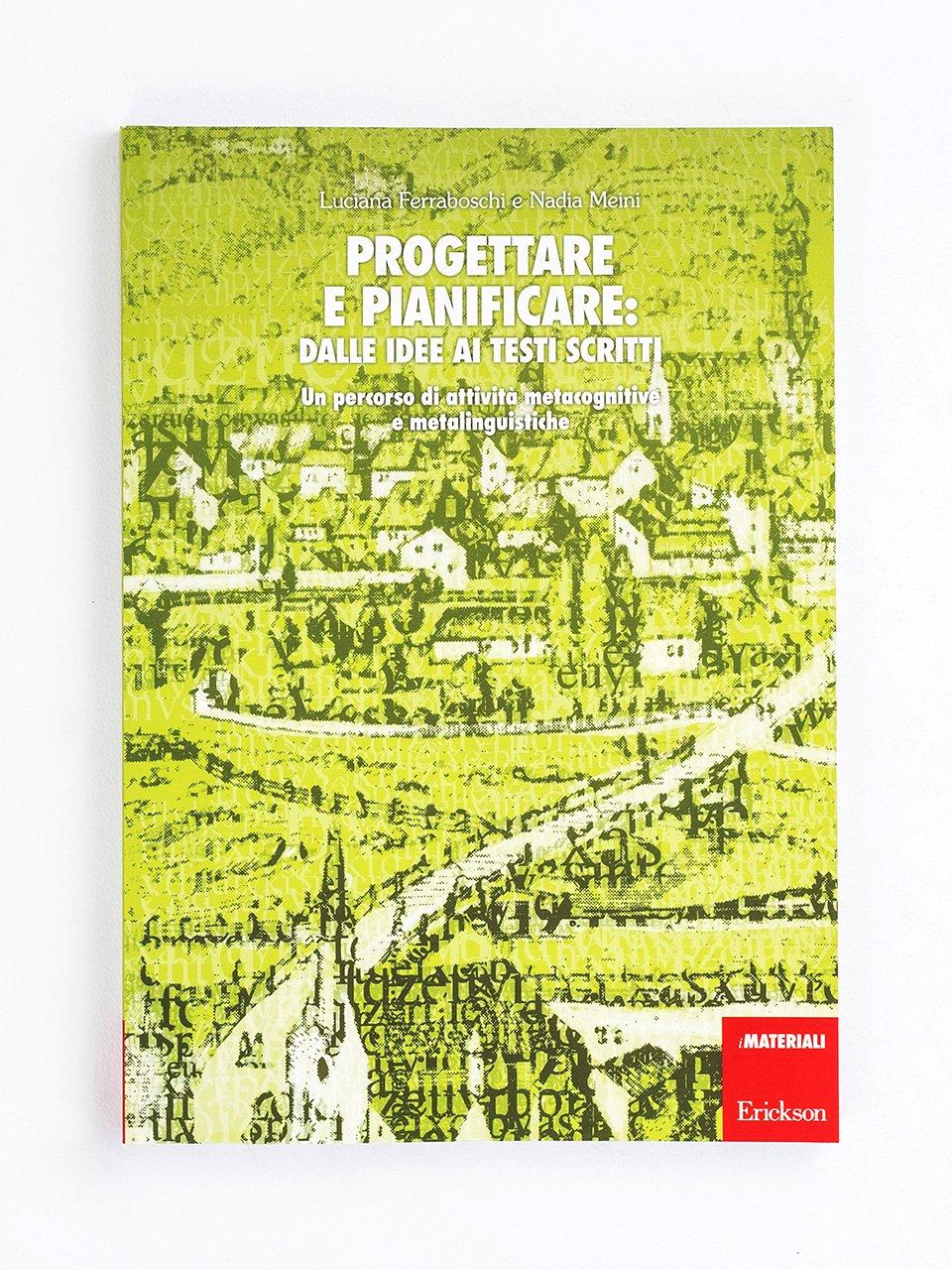 Progettare e pianificare: dalle idee ai testi scritti - Nadia Meini - Erickson