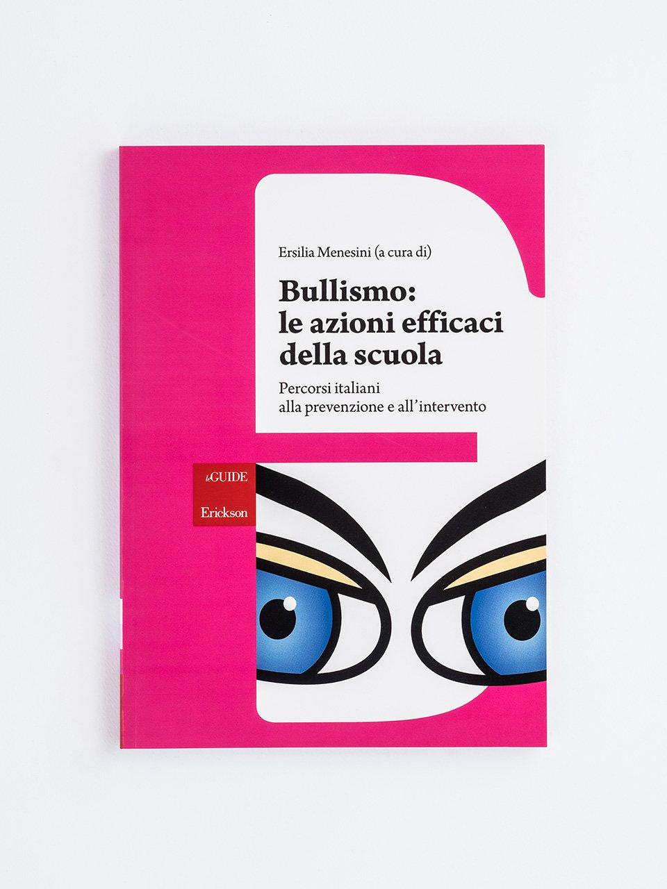 Bullismo: le azioni efficaci della scuola - Omofobia, bullismo e scuola - Libri - Erickson