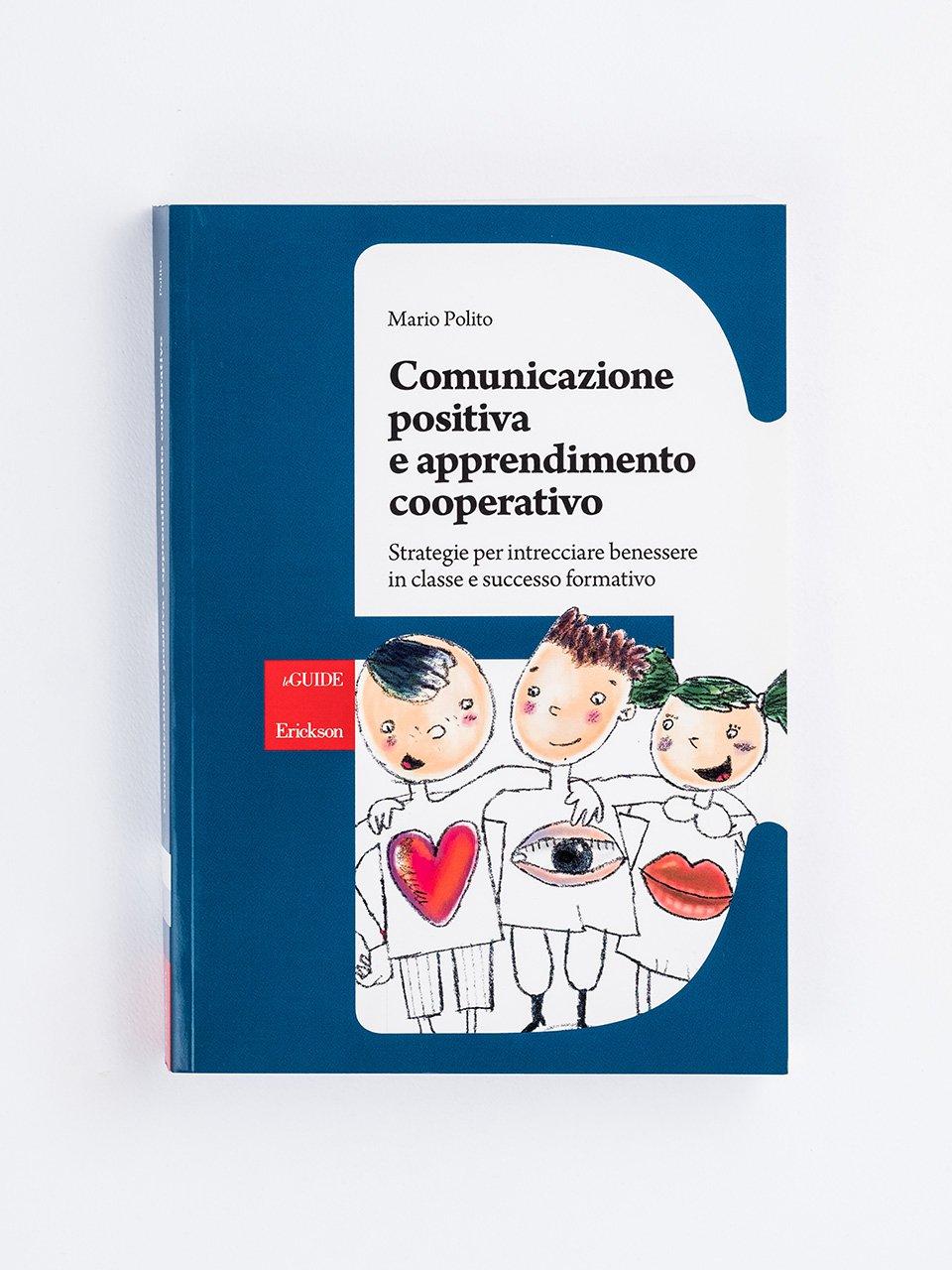 Comunicazione positiva e apprendimento cooperativo - Organizzare i gruppi cooperativi - Libri - Erickson