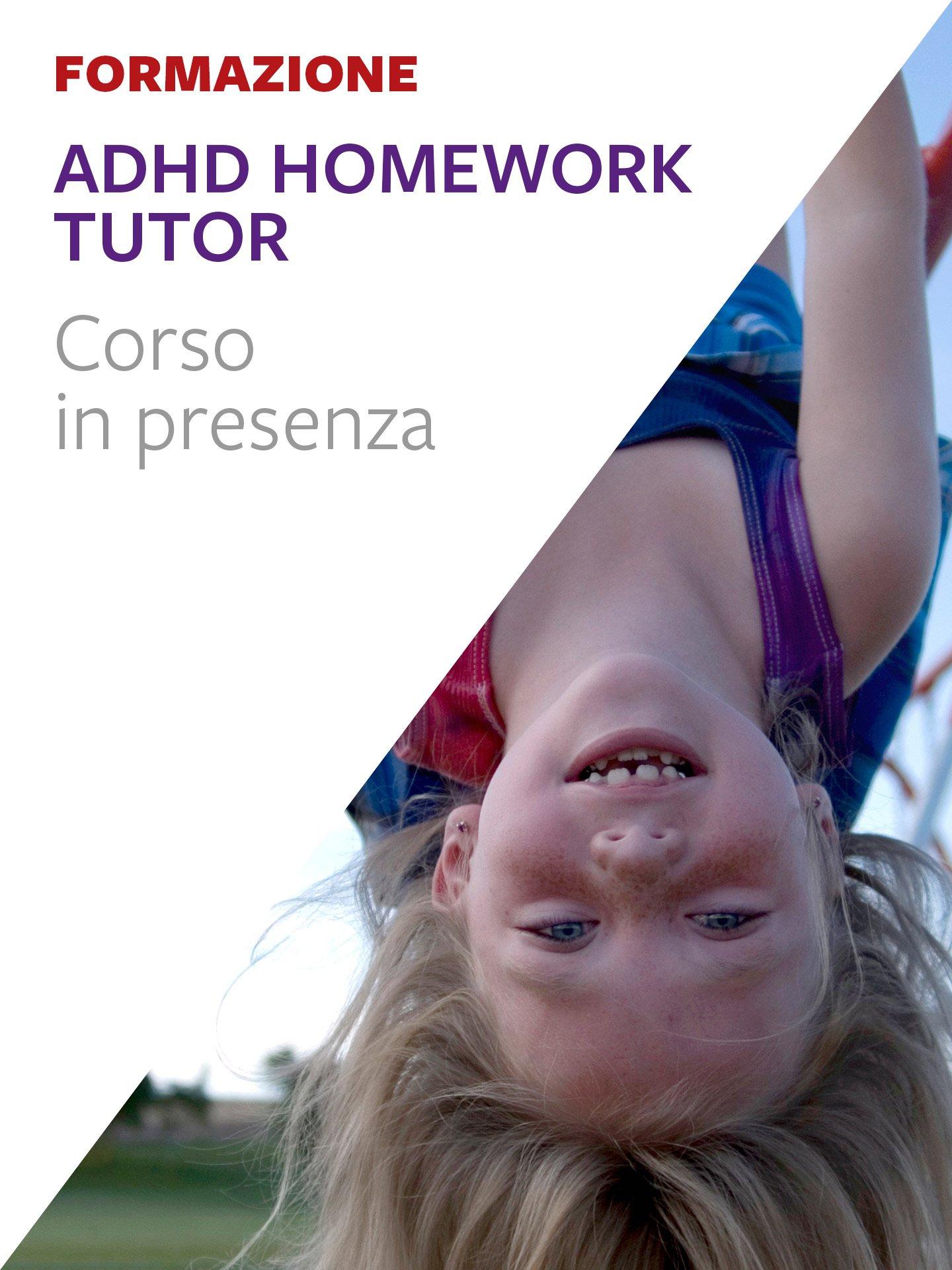 ADHD Homework Tutor®. - Formazione per docenti, educatori, assistenti sociali, psicologi - Erickson