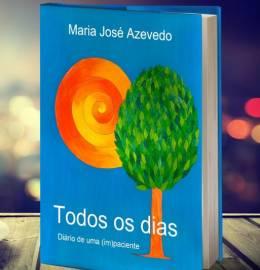 Livro - Todos os Dias: Diário de uma (im)paciente - Maria José Azevedo