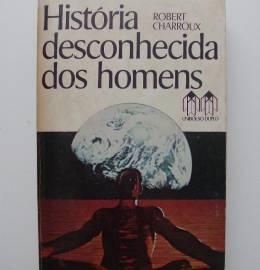 História desconhecida dos homens - Robert Charroux
