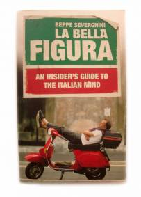 La Bella Figura: An Insider's Guide to the Italian Mind - Beppe Severgnini