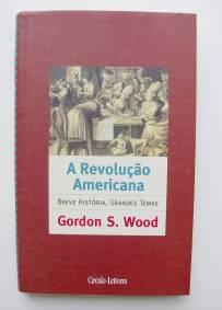A Revolução Americana - Gordon S. Wood