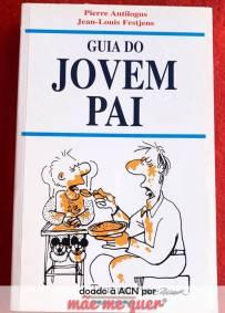 Guia do Jovem Pai - Pierre Antilogus e Louis Jean Festjens