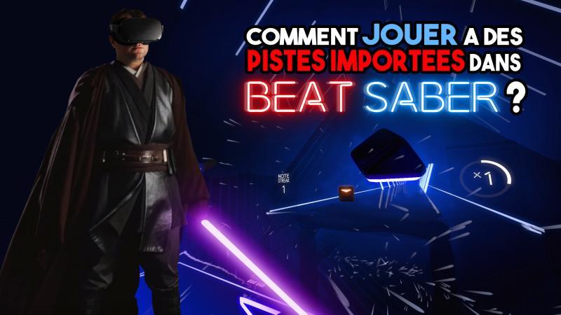 Vidéo-tuto : Comment importer des pistes personnalisées et changer la couleur des sabres dans Beat Saber Oculus Quest ? - 2