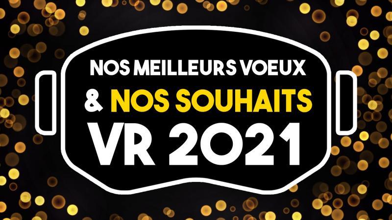Nos meilleurs vœux et nos SOUHAITS VR pour l'année 2021 - 2