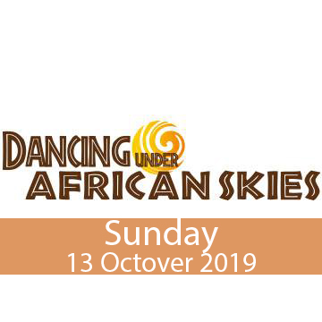 Dancing Under African Skies - Sunday 13 OCT