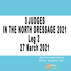 3 JUDGES IN THE NORTH DRESSAGE 2021 Leg 2 - 27 March 2021